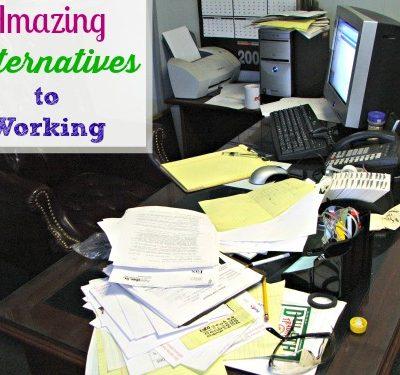 Amazing Alternatives to Working