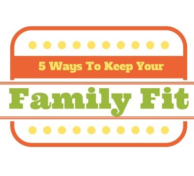 5 Ways To Keep Your Family Fit