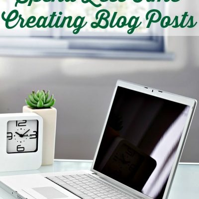 7 Simple Ways to Spend Less Time Creating Blog Posts