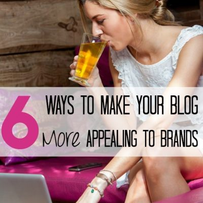 6 Ways to Make Your Blog More Appealing to Brands