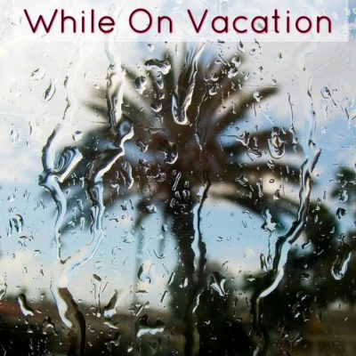 7 Rainy Day Ideas While On Vacation