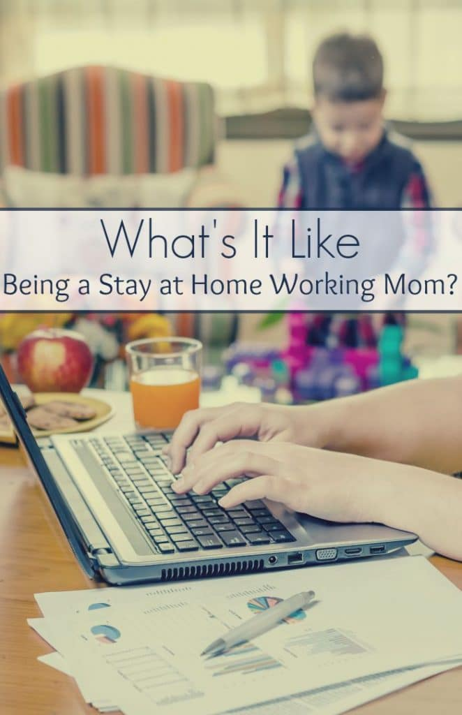 What's It Like Being a Stay at Home Working Mom?