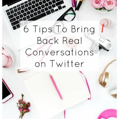 6 Tips To Bring Back Real Conversations on Twitter