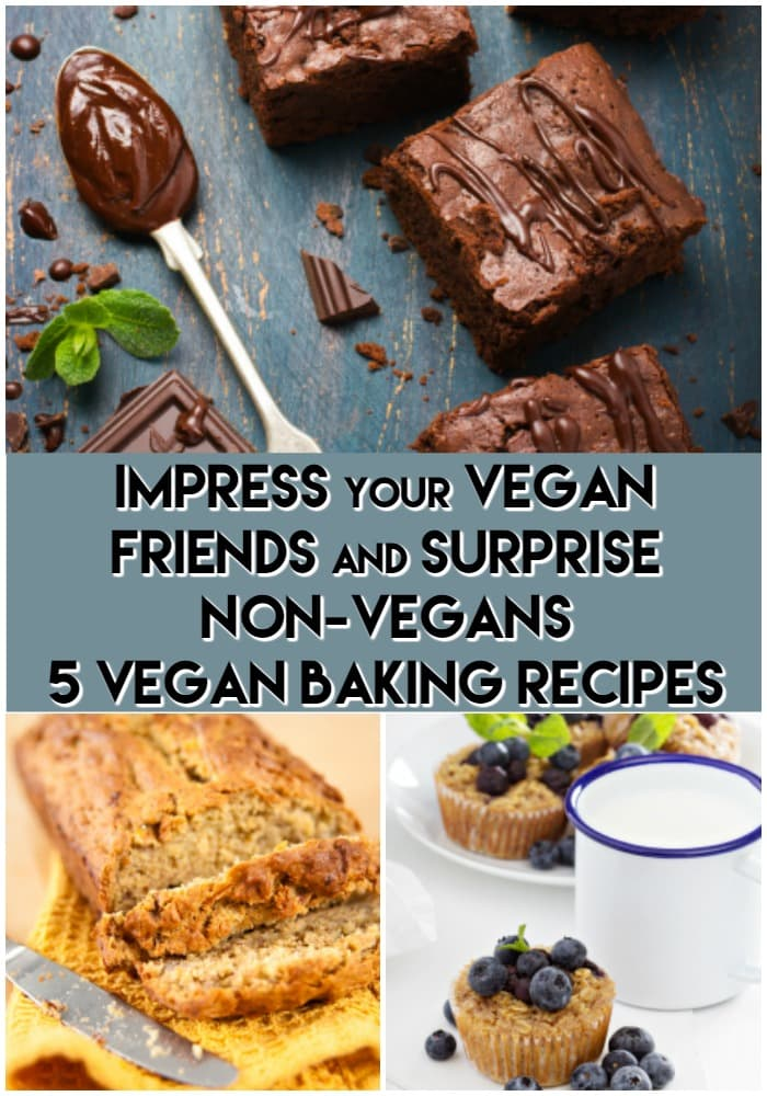 Impress Your Vegan Friends and Surprise Non-Vegans with These 5 Vegan Baking Recipes