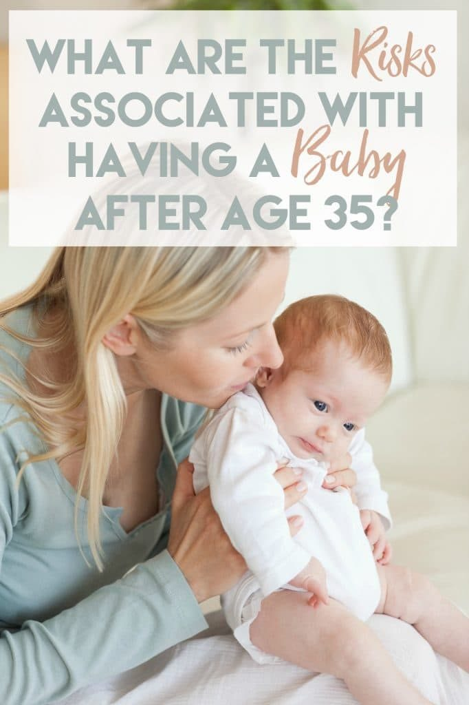 What Are the Risks Associated With Having a Baby After Age 35?