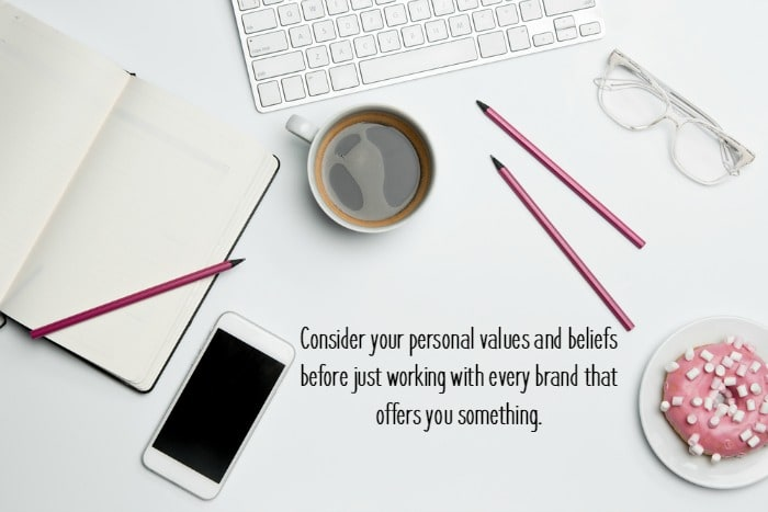 Consider your personal values and beliefs before just working with every brand that offers you something.