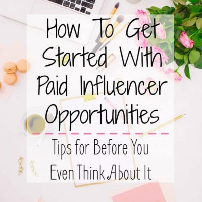 How To Get Started With Paid Influencer Opportunities – Tips Before You Even Think About It