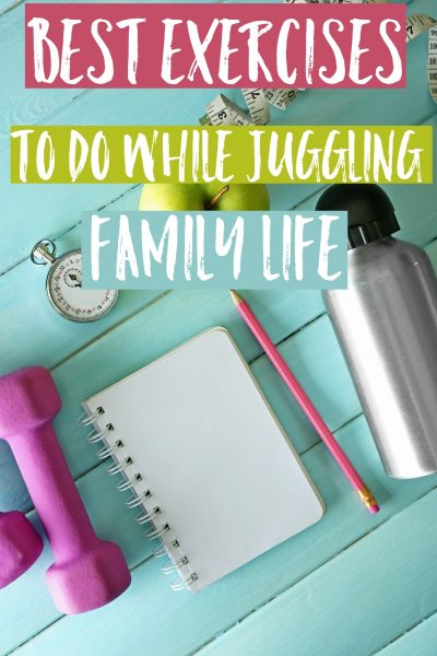 Best Exercises To Do While Juggling Family Life