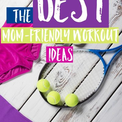 The Best Mom-Friendly Workout Ideas