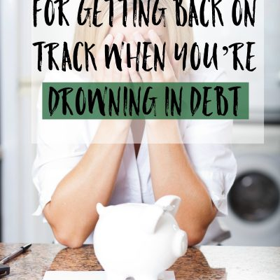 10 Tips For Getting Back on Track When You're Drowning in Debt