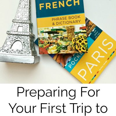 Preparing For Your First Trip To Paris, France