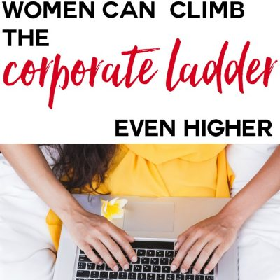 How Successful Women Can Climb The Corporate Ladder Even Higher