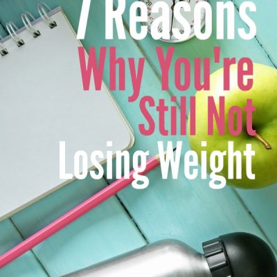7 Reasons Why You're Still Not Losing Weight