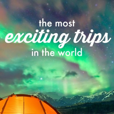 The Most Exciting Trips in the World