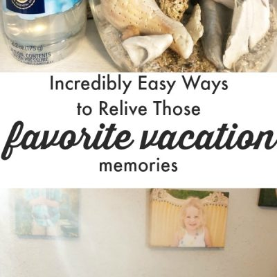 Incredibly Easy Ways to Relive Those Favorite Vacation Memories
