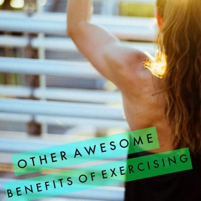 Other Awesome Benefits of Exercising Besides Just Getting Fit