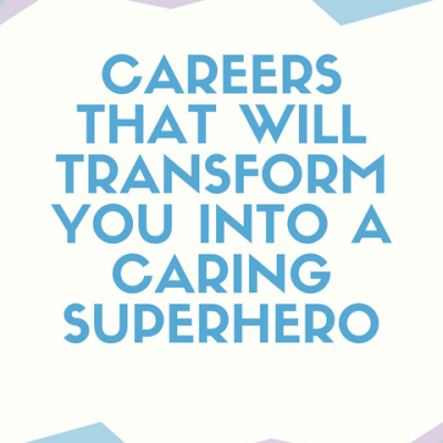 Careers That Will Transform You Into A Caring Superhero