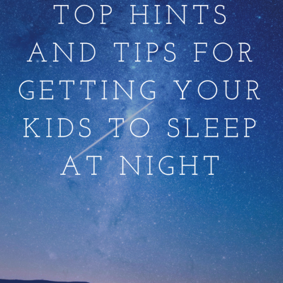 Top Hints and Tips for Getting Your Kids to Sleep At Night