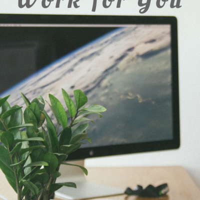 How to Make Work Truly Work for You