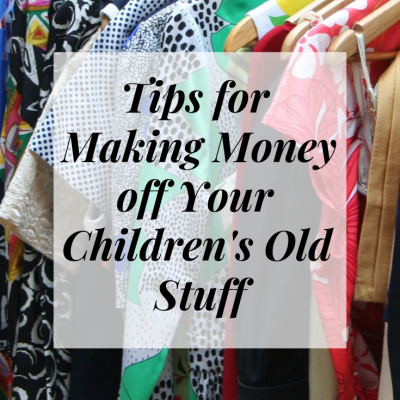 Tips for Making Money off Your Children's Old Stuff
