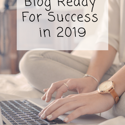 Getting Your Blog Ready For Success in 2019