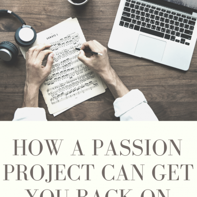 How A Passion Project Can Get You Back On Track