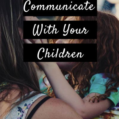 How Do You Communicate With Your Children?