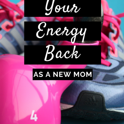 How To Get Your Energy And Fitness Back As A New Mom