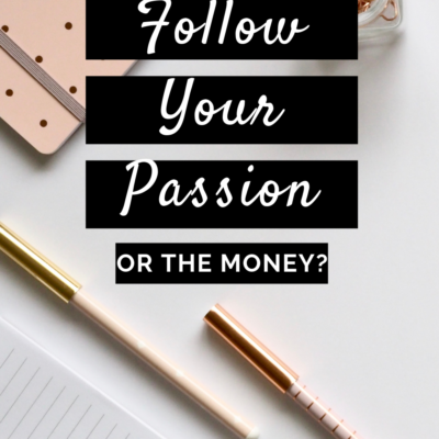 Should You Follow Your Passion Or Follow The Money?