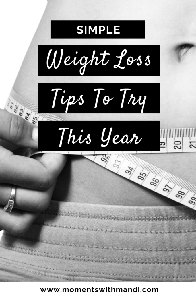 Simple Weight Loss Tips To Try This Year - Moments With Mandi