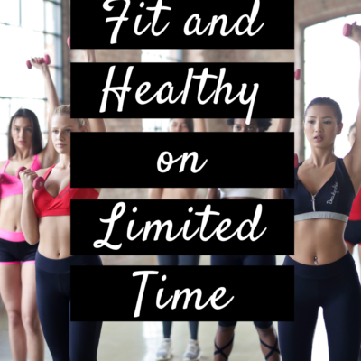 Staying Fit and Healthy on Limited Time