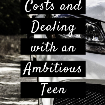 First Car Costs and Dealing with an Ambitious Teen