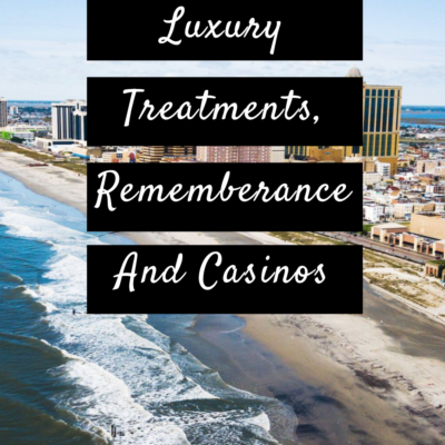 Luxury Treatments, Rememberance And Casinos In Atlantic City