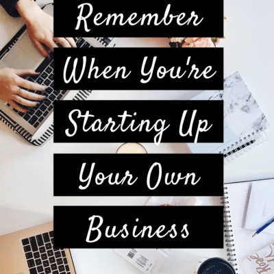 3 Things To Remember When You're Starting Up Your Own Business