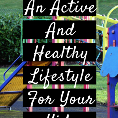 Encouraging An Active And Healthy Lifestyle For Your Kids