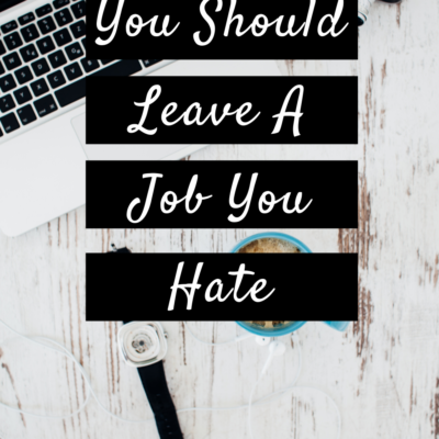 Here's Why You Should Leave A Job You Hate