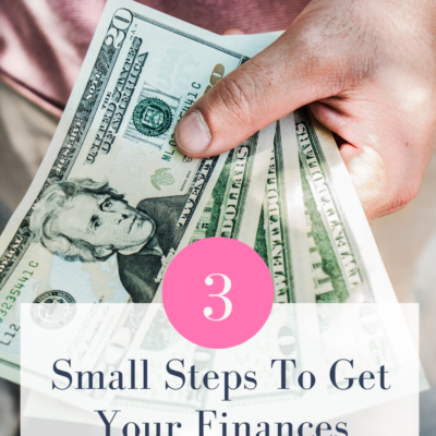 Three Small Steps To Get Your Finances Back On Track