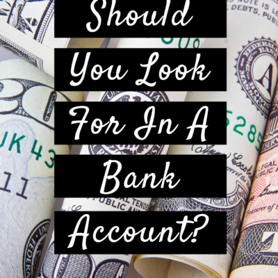 What Should You Look For In A Bank Account?