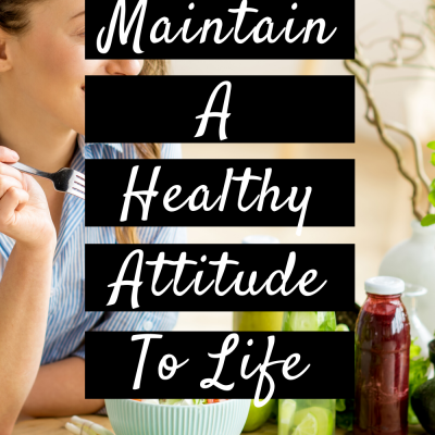 3 Ways To Maintain A Healthy Attitude To Life