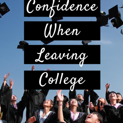 How To Find Confidence When Leaving College