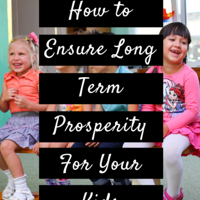 How to Ensure Long Term Prosperity For Your Kids