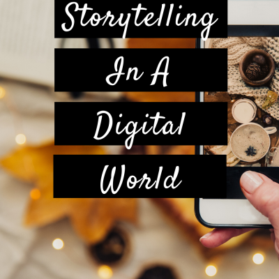 The Art Of Storytelling In A Digital World