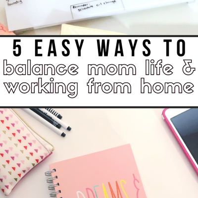 5 Easy Ways to Balance Mom Life and Working From Home