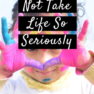 When To Not Take Life So Seriously