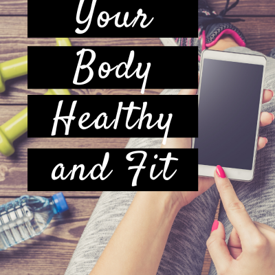 Keeping Your Body Healthy and Fit
