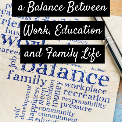 Maintaining a Balance Between Work, Education and Family Life