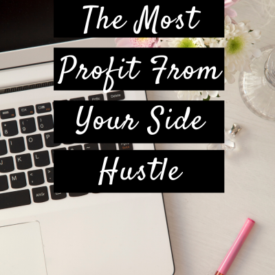 Making The Most Profit From Your Side Hustle