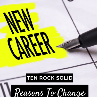 Ten Rock-Solid Reasons To Change Your Career