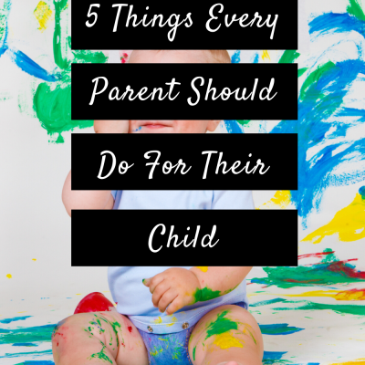5 Things Every Parent Should Do For Their Child