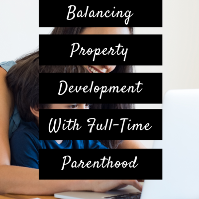 Balancing Property Development With Full-Time Parenthood